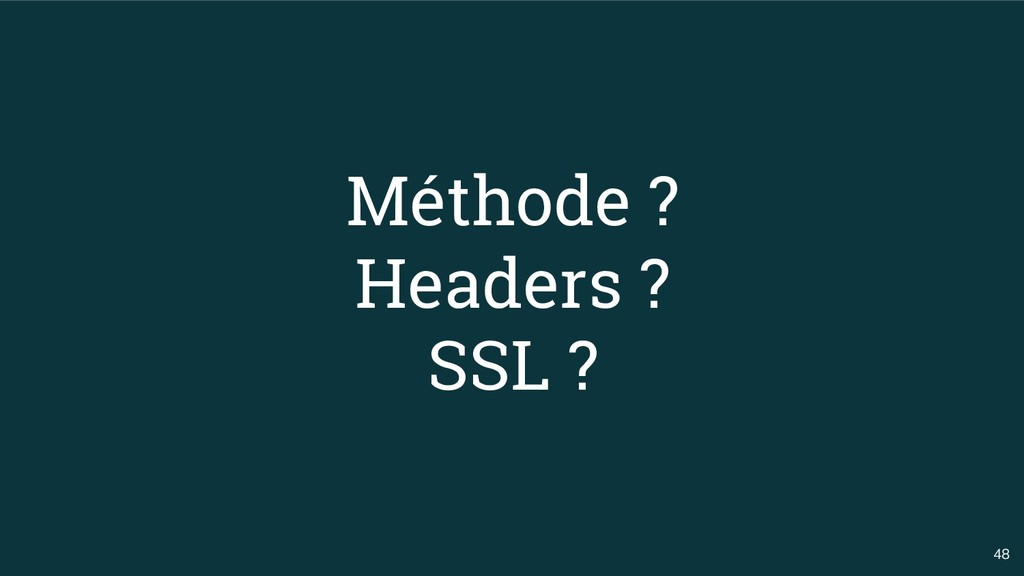 48 Méthode ? Headers ? SSL ?