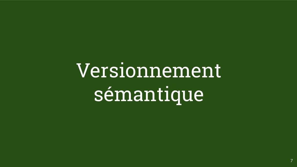 7 Versionnement sémantique