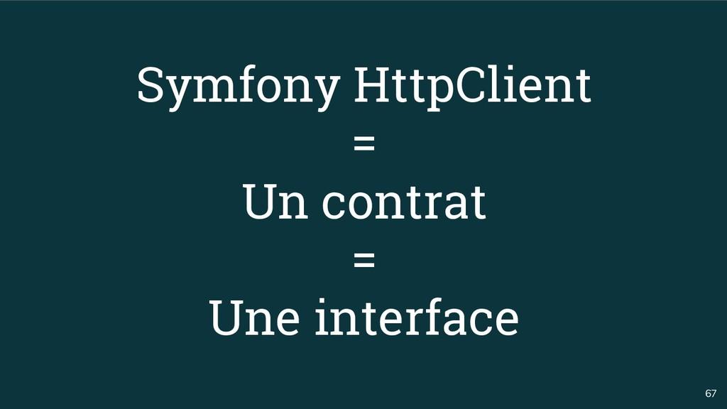 67 Symfony HttpClient = Un contrat = Une interf...