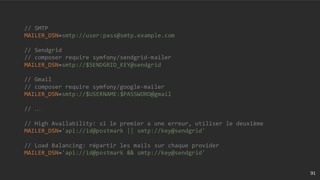 91 // SMTP MAILER_DSN=smtp://user:pass@smtp.exa...