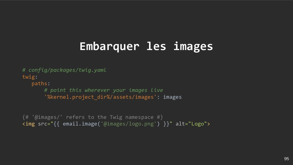 95 Embarquer les images # config/packages/twig....