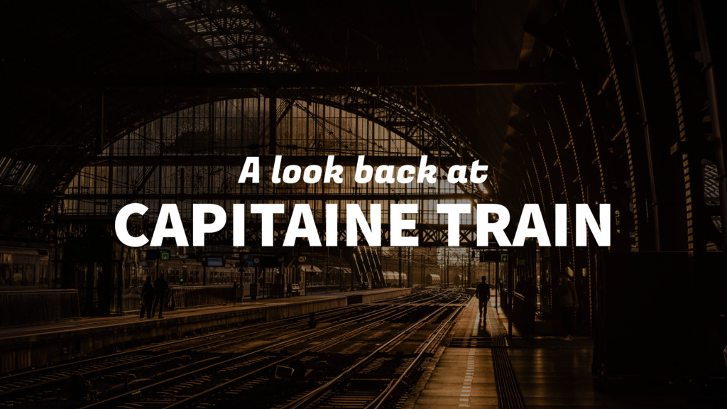 A look back at CAPITAINE TRAIN