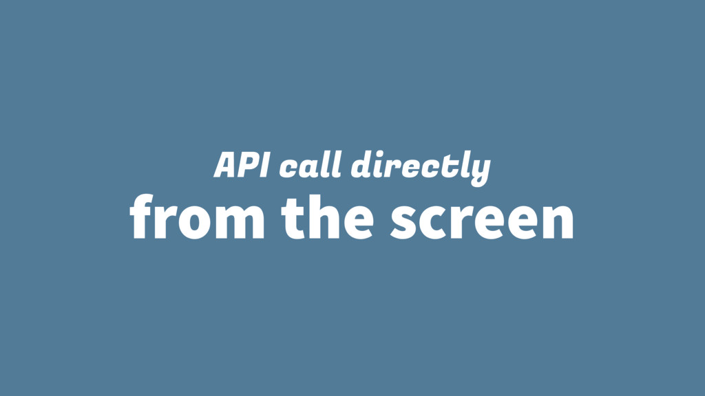API call directly from the screen