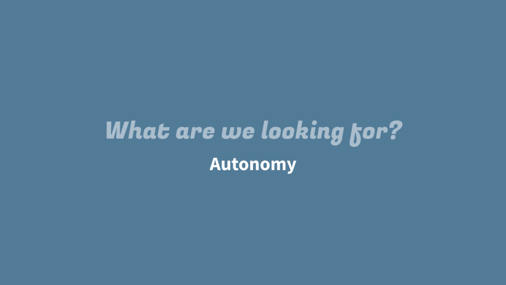 Autonomy What are we looking for?