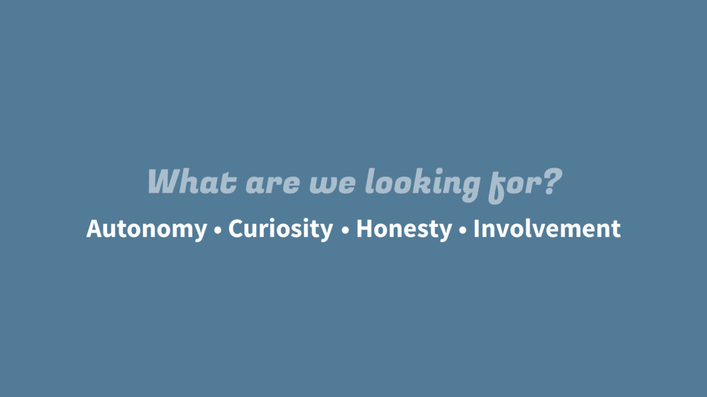 Autonomy What are we looking for? • Curiosity •...
