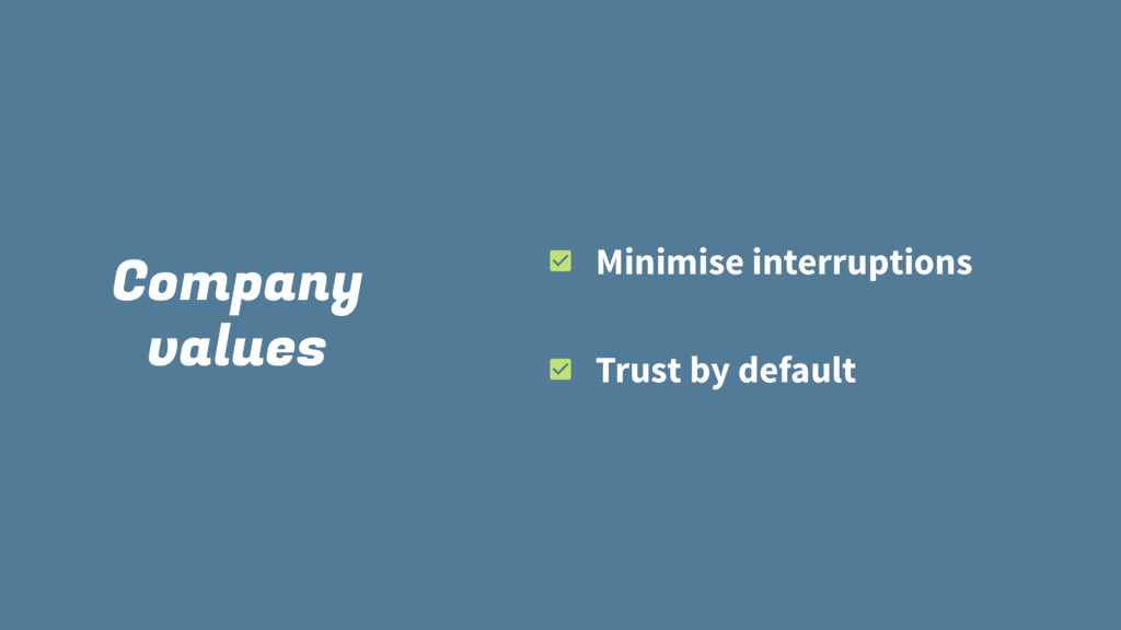 Company values Minimise interruptions Trust by ...