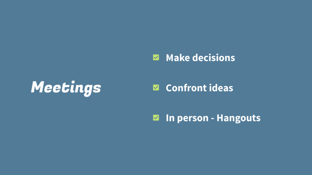Meetings Make decisions Confront ideas In perso...