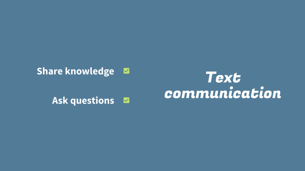 Text communication Share knowledge Ask questions