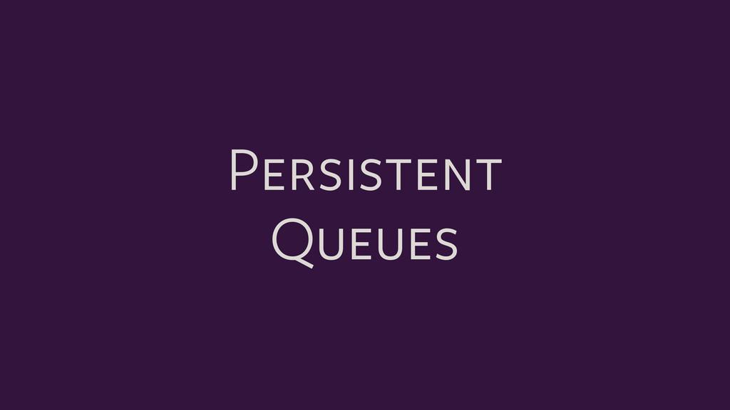 Persistent Queues