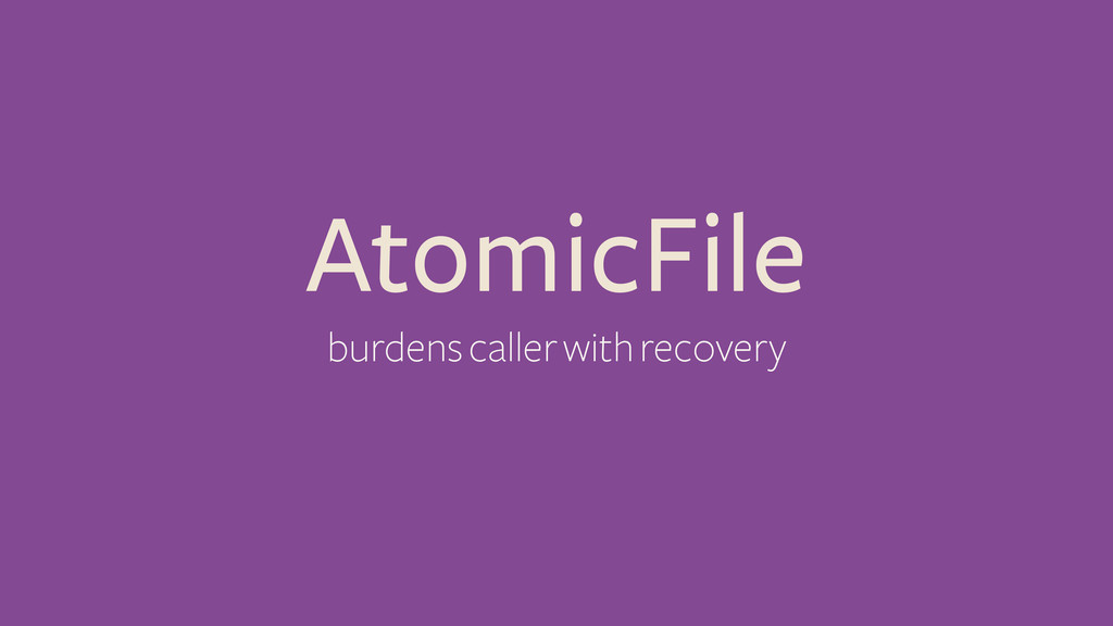 AtomicFile burdens caller with recovery