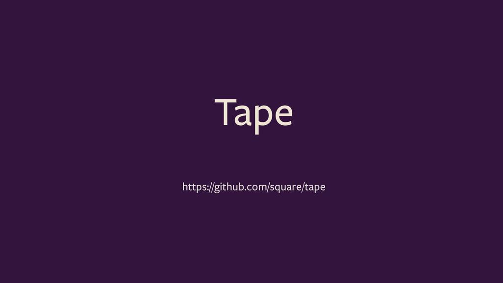 Tape https://github.com/square/tape