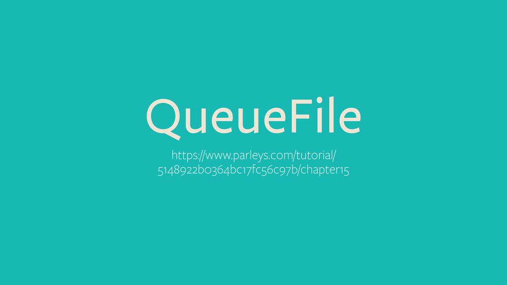 QueueFile https://www.parleys.com/tutorial/ 514...