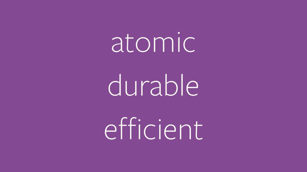 atomic durable efficient