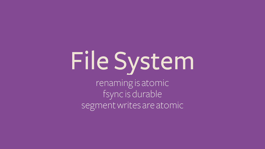 File System renaming is atomic fsync is durable...