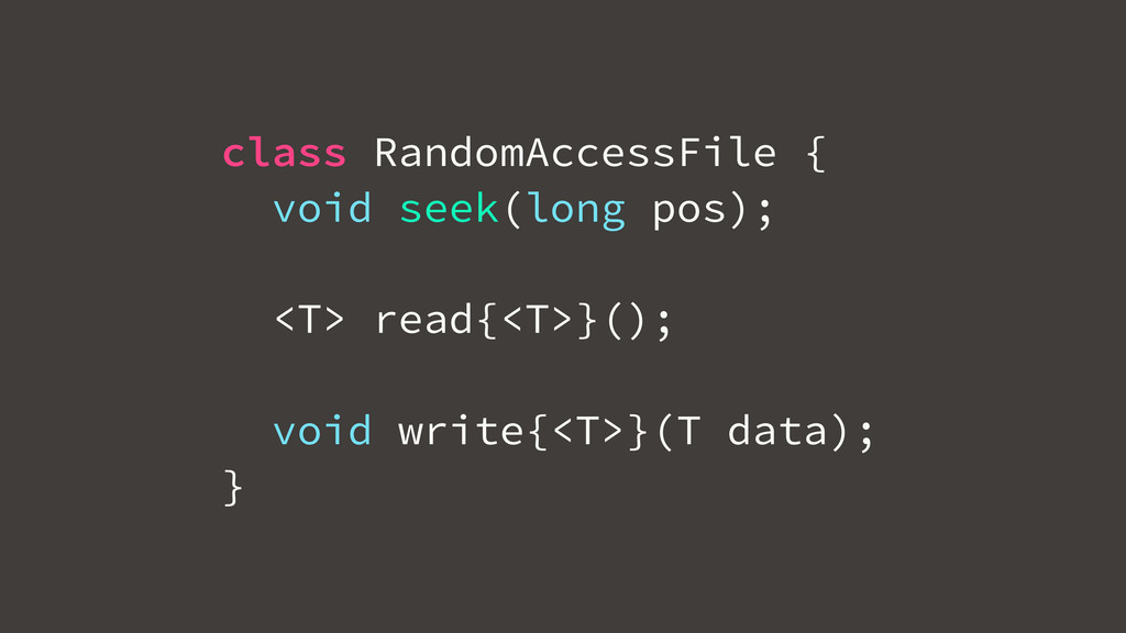 class RandomAccessFile { void seek(long pos); <...