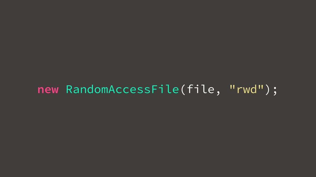 """new RandomAccessFile(file, """"rwd"""");"""