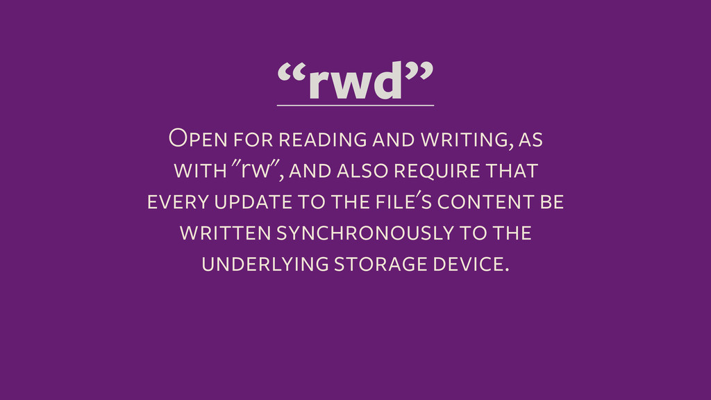 """""""rwd"""" Open for reading and writing, as with """"rw..."""