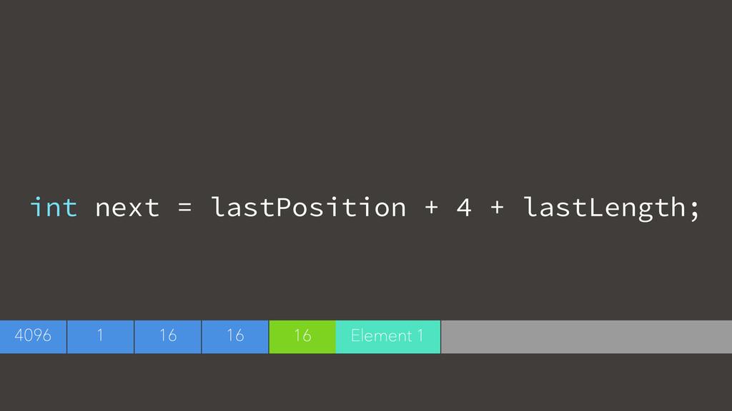 int next = lastPosition + 4 + lastLength;