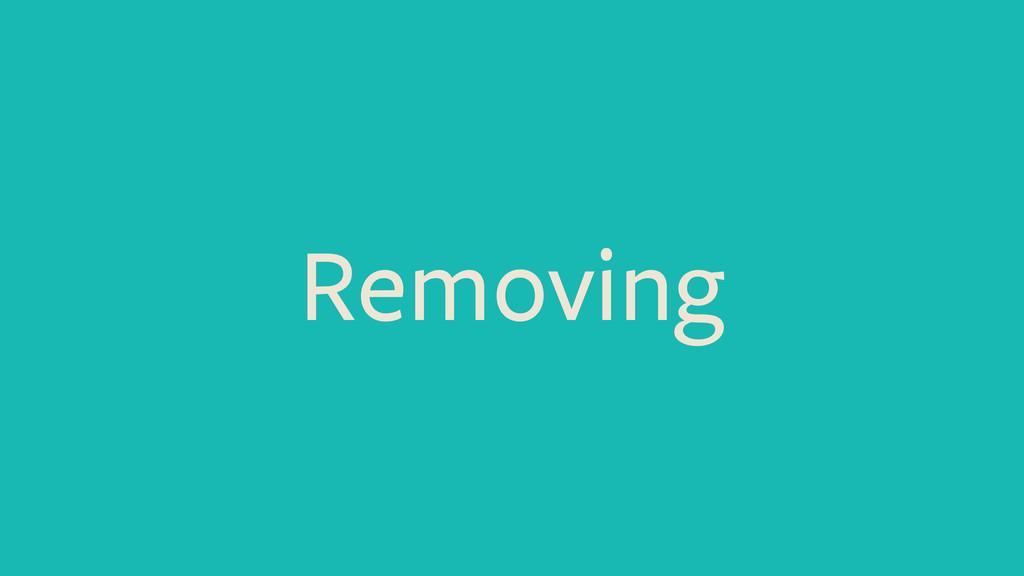 Removing