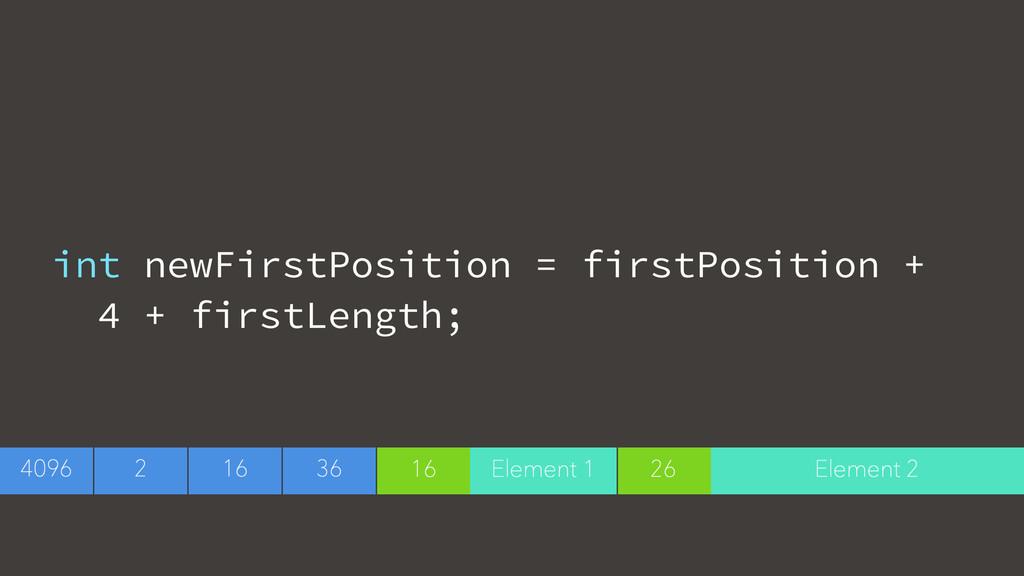 int newFirstPosition = firstPosition + 4 + firs...