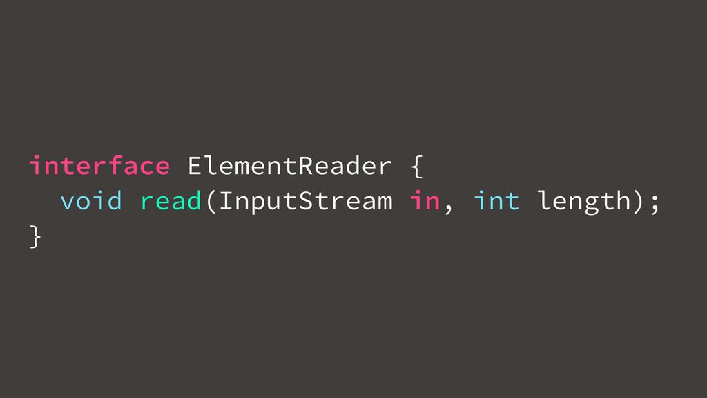 interface ElementReader { void read(InputStream...