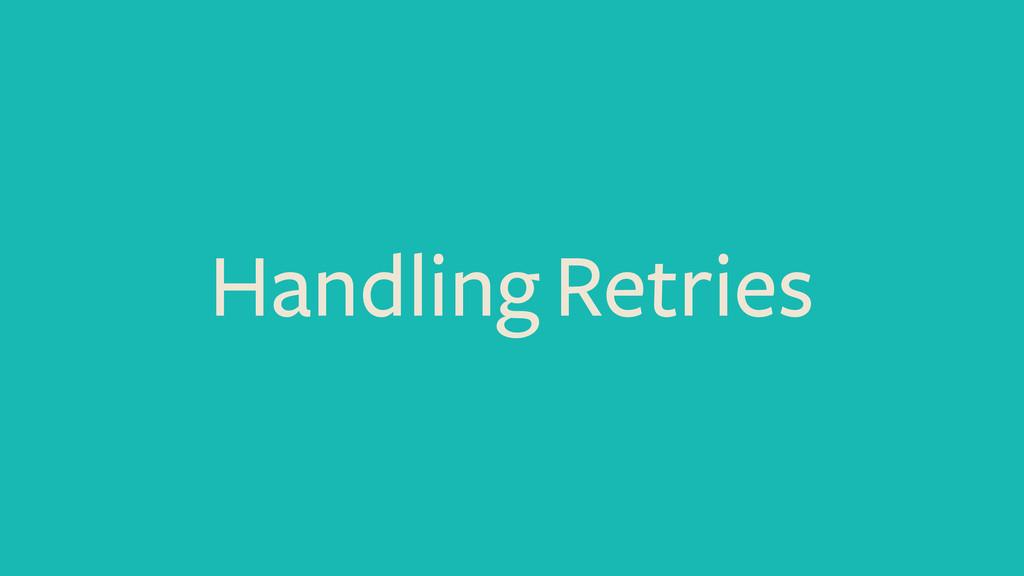 Handling Retries
