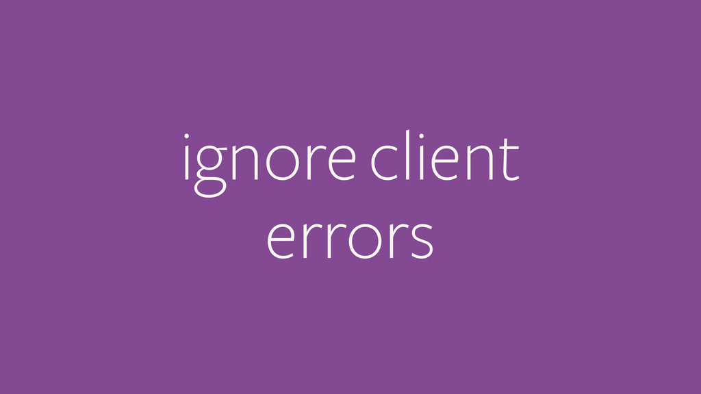 ignore client errors