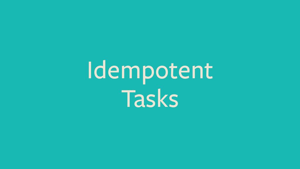 Idempotent Tasks