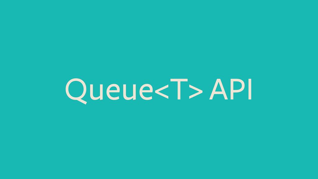 Queue<T> API