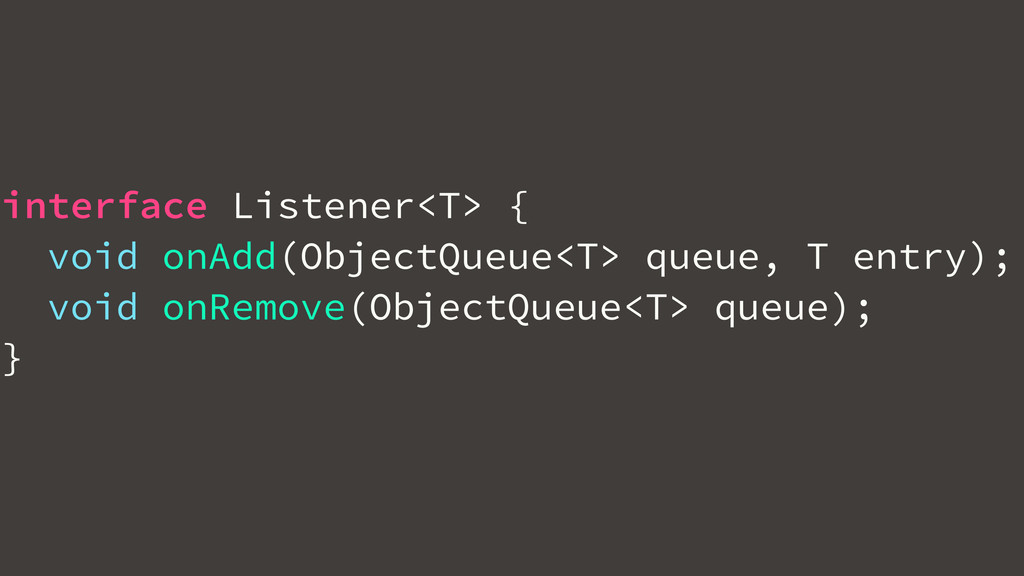 interface Listener<T> { void onAdd(ObjectQueue<...