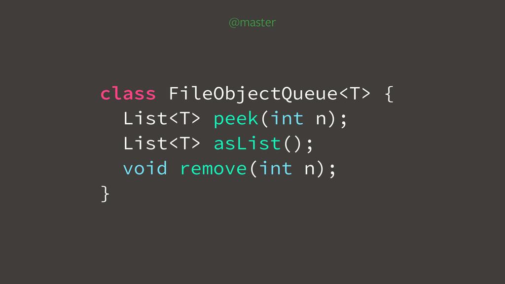 @master class FileObjectQueue<T> { List<T> peek...