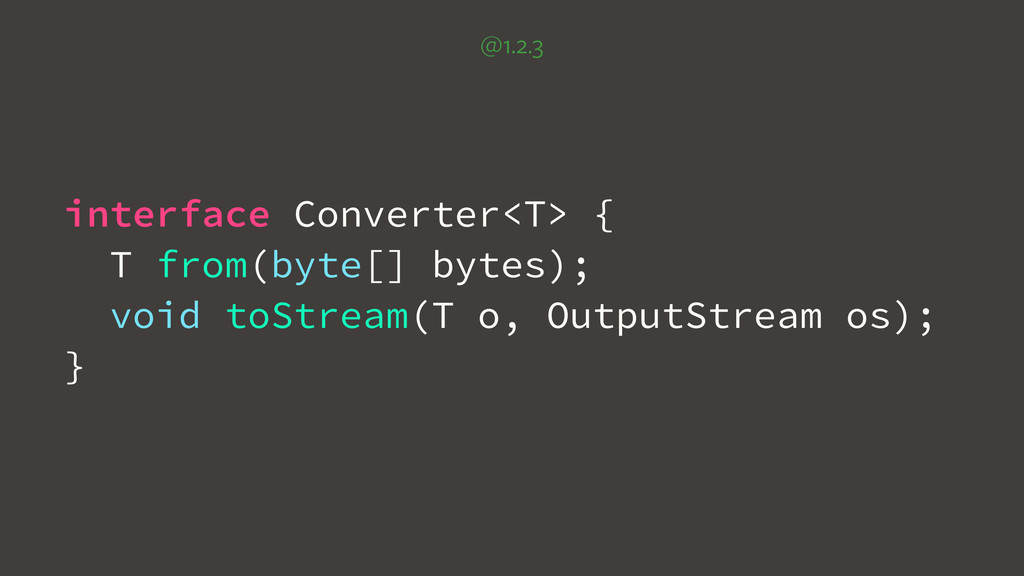 @1.2.3 interface Converter<T> { T from(byte[] b...