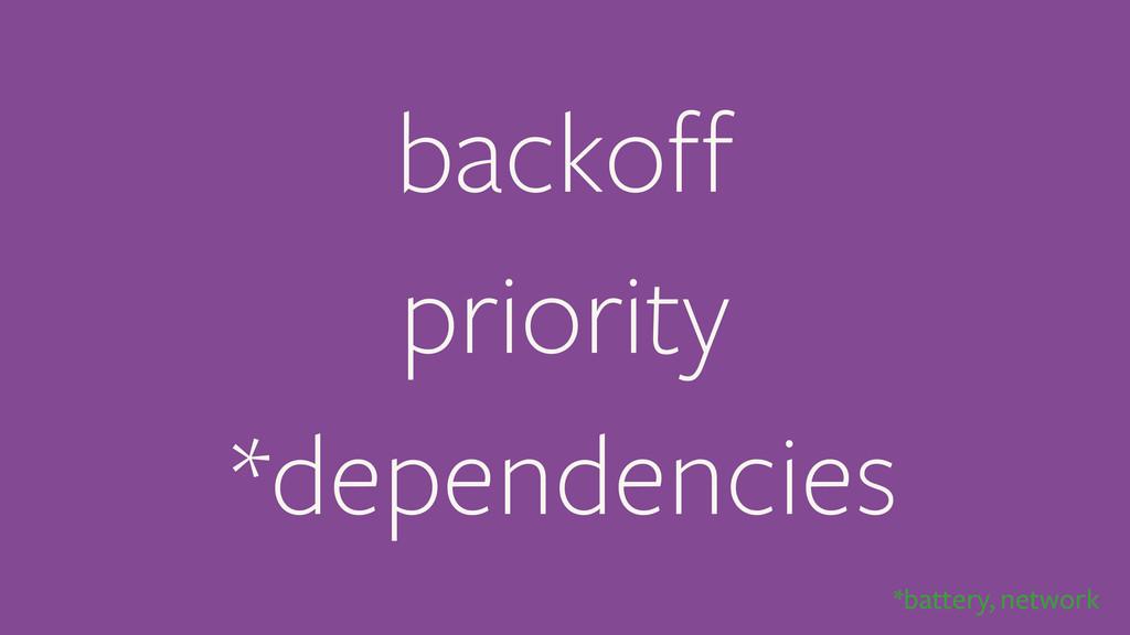 backoff priority *dependencies *battery, network
