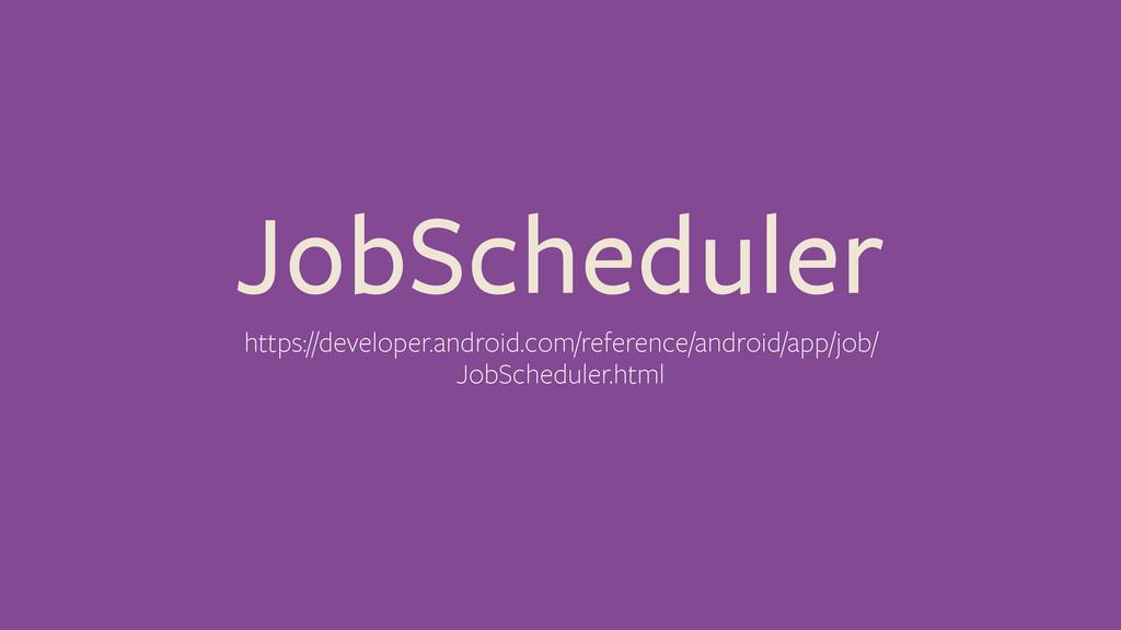 JobScheduler https://developer.android.com/refe...