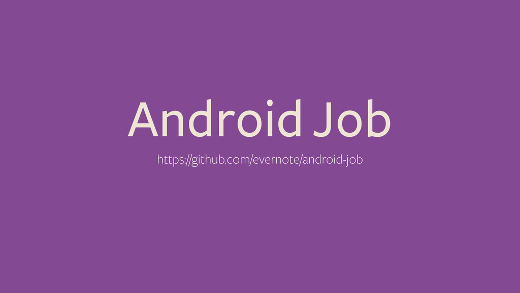 Android Job https://github.com/evernote/android...