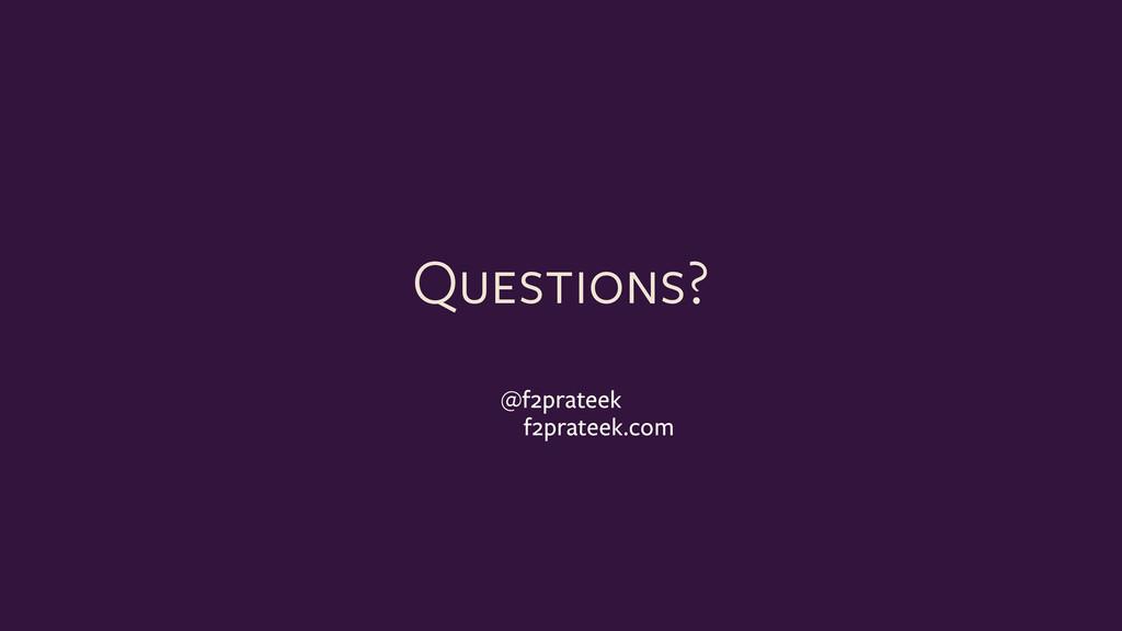 Questions? @f2prateek f2prateek.com