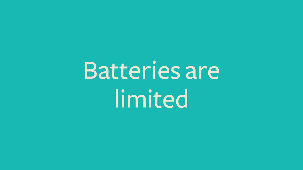 Batteries are limited