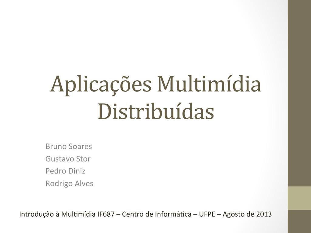 Aplicações Multimídia  Distribuídas  B...