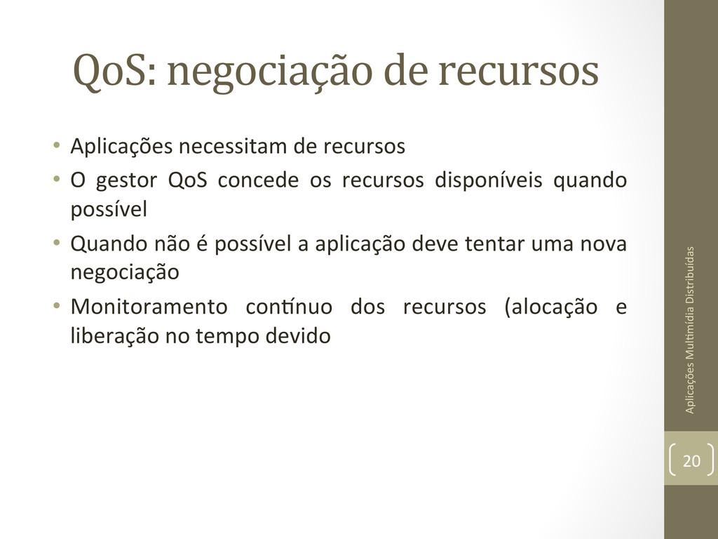 QoS: negociação de recursos  • Apl...
