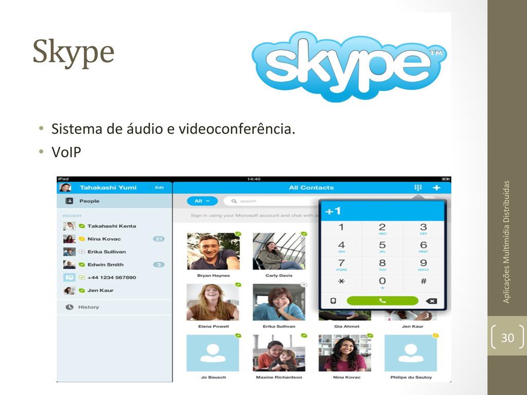 Skype  • Sistema de áudio e vid...