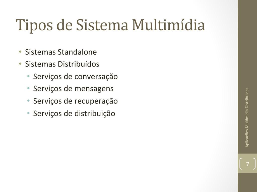 Tipos de Sistema Multimídia  • Sis...