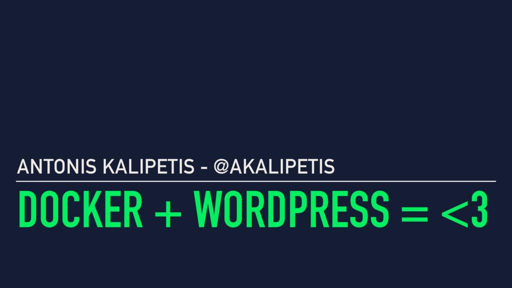 DOCKER + WORDPRESS = <3 ANTONIS KALIPETIS - @AK...