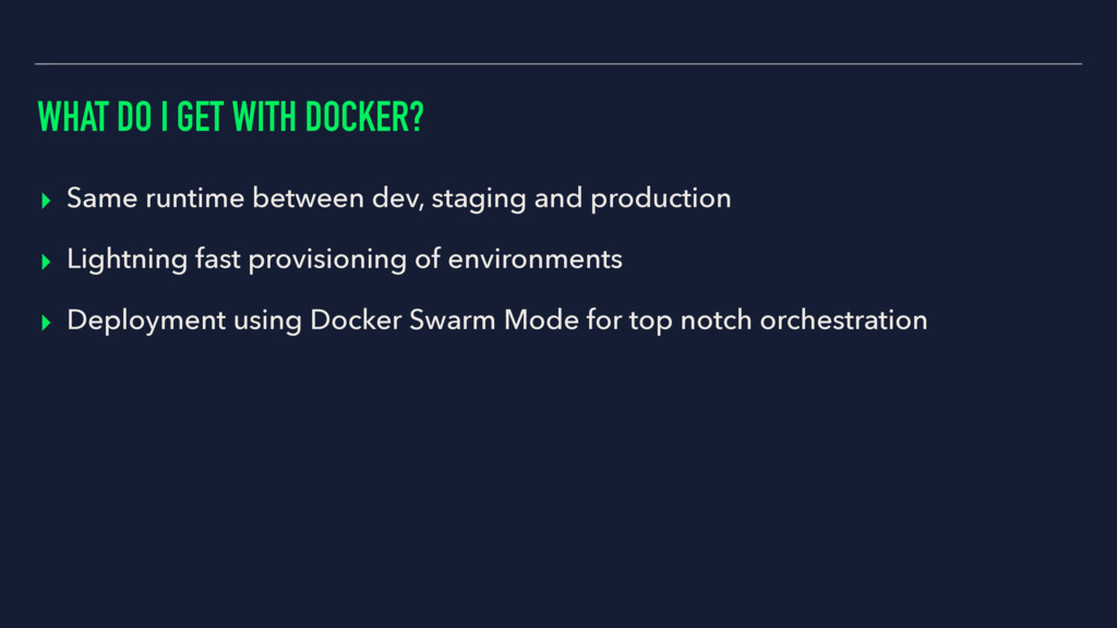WHAT DO I GET WITH DOCKER? ▸ Same runtime betwe...
