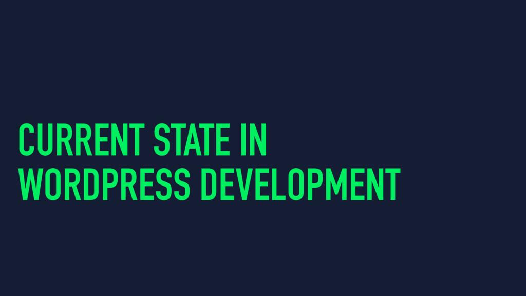 CURRENT STATE IN WORDPRESS DEVELOPMENT