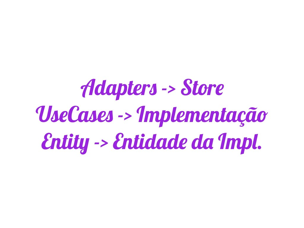 Adapters -> Store UseCases -> Implementação Ent...