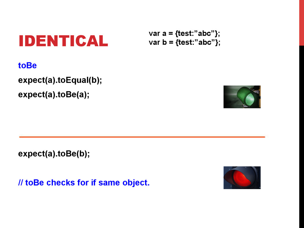 IDENTICAL toBe expect(a).toEqual(b); expect(a)....