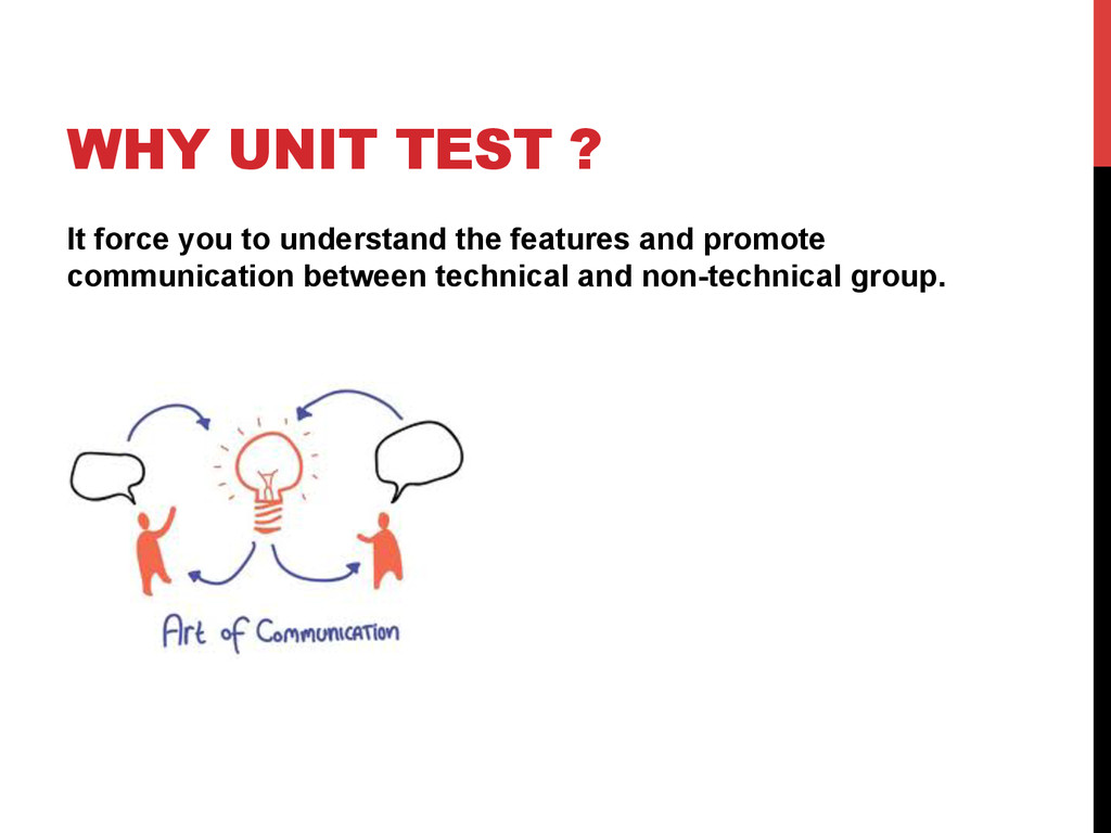 WHY UNIT TEST ? It force you to understand the ...