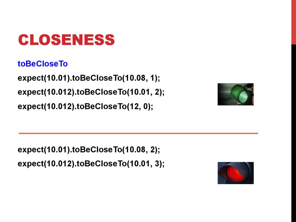 CLOSENESS toBeCloseTo expect(10.01).toBeCloseTo...