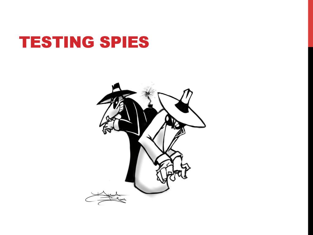 TESTING SPIES