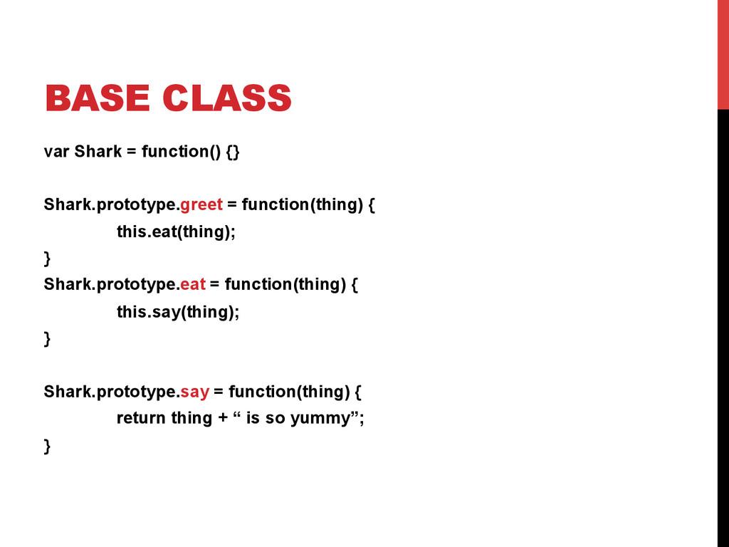 BASE CLASS var Shark = function() {} Shark.prot...